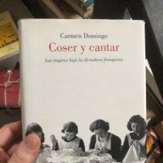Libri: CARMEN DOMINGO - COSER Y CANTAR: LAS MUJERES BAJO LA DICTADURA FRANQUISTA. Lote 291051348