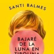 Libros: BAJARÉ DE LA LUNA EN TIROLINA. Lote 294368738