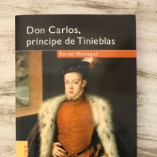 """Libros: LIBRO """"DON CARLOS,PRINCIPE DE TINIEBLAS"""" DE BERNAT MONTAGUD. Lote 296002623"""