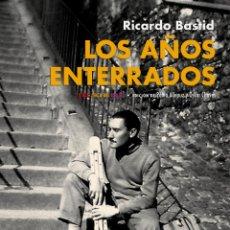 Libros: LOS AÑOS ENTERRADOS. RICARDO BASTID. -NUEVO. Lote 296789503