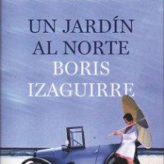 Libros: UN JARDIN AL NORTE DE BORIS IZAGUIRRE - PLANETA, 2014. Lote 220859552