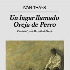 Libros: UN LUGAR LLAMADO OREJA DE PERRO - IVAN THAYS - ED. ANAGRAMA - 2008 - NUEVO !!!. Lote 54519956
