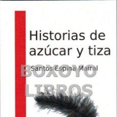Libros: ESPINA MAIRAL, SANTOS. HISTORIAS DE AZÚCAR Y TIZA. Lote 61461466
