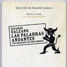 Libros: GALEANO, EDUARDO. LAS PALABRAS ANDANTES. SELECCIÓN. 2003.. Lote 103671059
