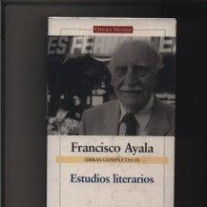 Libros: OBRAS COMPLETAS III. ESTUDIOS LITERARIOS FRANCISCO AYALA GASTOS DE ENVIO GRATIS. Lote 116580395