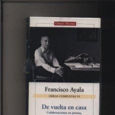 Libros: OBRAS COMPLETAS VI- DE VUELTA EN CASA. COLABORACIONES EN PRENSA, 1976 - 2005 FRANCISCO AYALA GALAXI. Lote 116580859