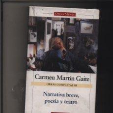 Libros: OBRAS COMPLETAS III. NARRATIVA BREVE CARMEN MARTÍN GAITE GASTOS DE ENVIO GRATIS GALAXIA. Lote 116581307