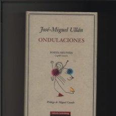 Libros: ONDULACIONES: POESÍA REUNIDA (1968-2007) ULLÁN, JOSÉ-MIGUEL GALAXIA GASTOS DE ENVIO GRATIS. Lote 116581771
