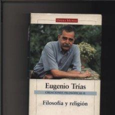 Libros: CREACIONES FILOSÓFICAS II. FILOSOFÍA Y RELIGIÓN OBRAS COMPLETAS. VOL.II TRÍAS, EUGENIO GALAXIA G. Lote 116582707