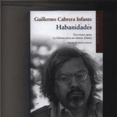 Livres: OBRAS COMPLETAS GUILLERMO CABRERA INFANTE VOLUMEN III HABANIDADES TRES TRISTES TIGRES LA HABANA PAR. Lote 132127639