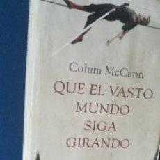 Libros: QUE EL VASTO MUNDO SIGA GIRANDO. COLUM MCCANN, 2010. Lote 136713388