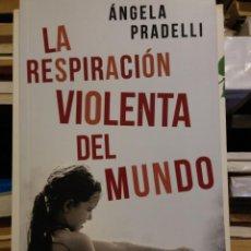 Libros: LA RESPIRACION VIOLENTA DEL MUNDO DE ANGELA PRADELLI. ENVÍO INCLUÍDO.. Lote 142287314