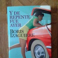 Libros: BORIS IZAGUIRRE - Y DE REPENTE FUE AYER. Lote 143127134