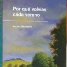 Libros: POR QUÉ VOLVÍAS CADA VERANO (BELÉN LÓPEZ PEIRÓ) EDITORIAL MADRESELVA. Lote 150586584