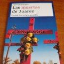 Libros: LIBRO LAS MUERTAS DE JUÁREZ. 1°EDICION. (ARTÍCULO NUEVO). Lote 148012862