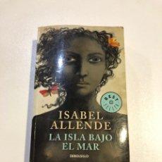 Libros: ISABEL ALLENDE LA ISLA BAJO EL MAR BEST SELLER DEBOLSILLO. Lote 158176921