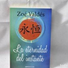 Libros: LA ETERNIDAD DEL INSTANTE. ZOÉ VALDÉS. Lote 158627464