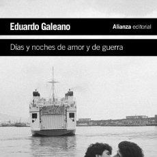 Libros: DÍAS Y NOCHES DE AMOR Y DE GUERA - EDUARDO H. GALEANO - ISBN: 9788420609393. Lote 174896508
