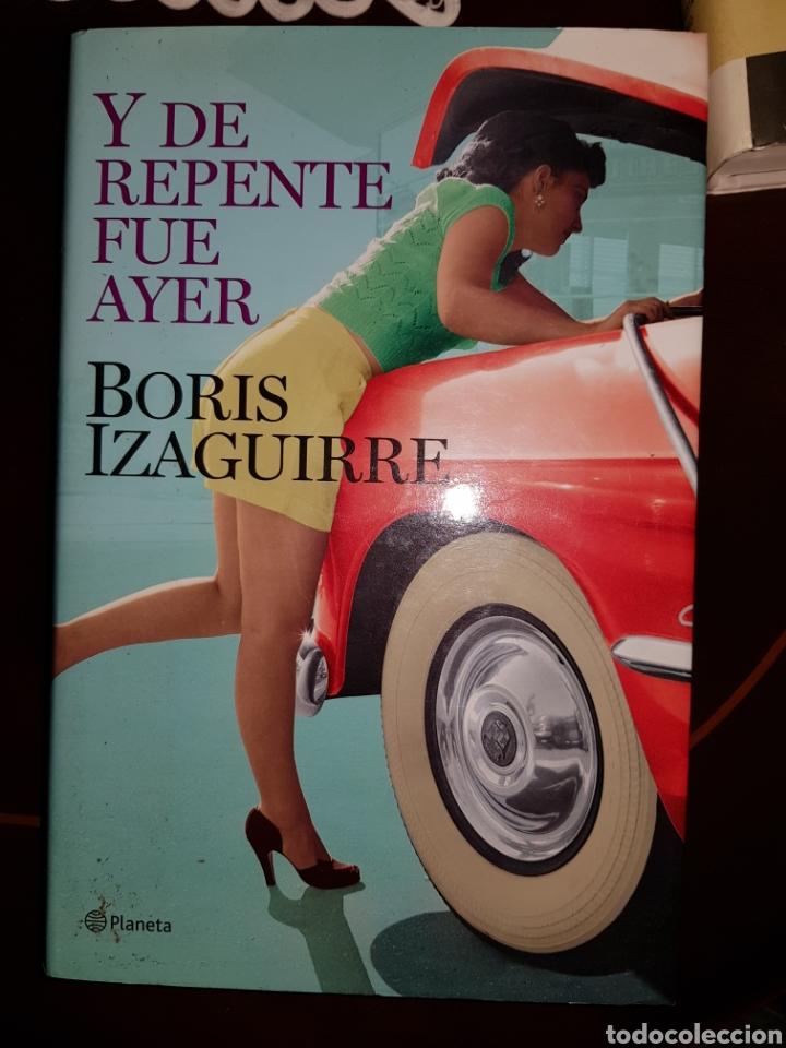 Y DE REPENTE FUE AYER. BORIS IZAGUIRRE (Libros Nuevos - Narrativa - Literatura Hispanoamericana)
