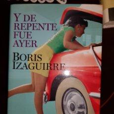 Libros: Y DE REPENTE FUE AYER. BORIS IZAGUIRRE. Lote 179040221