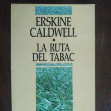 Libros: LA RUTA DEL TABAC, DE ERSKINE CALDWELL. NOVELA DE MACRO ECONOMÍA. DEL CAMPO A LA INDUSTRIA EEUU. Lote 183017947