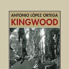 Libros: KINGWOOD. ANTONIO LOPEZ ORTEGA. Lote 184719072