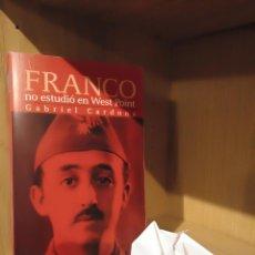 Libros: FRANCO NO ESTUDIÓ EN WEST POINT - GABRIEL CARDONA - COMUNICACIÓN Y PUBLICACIONES. Lote 185706712