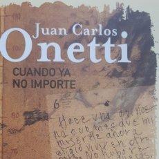 Libros: CUANDO YA NO IMPORTE DE JUAN CARLOS ONETTI. Lote 195660232