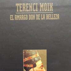 Libros: EL AMARGO DON DE LA BELLEZA. DE TERENCI MOIX. EDICIÓN LUJO.. Lote 201207843