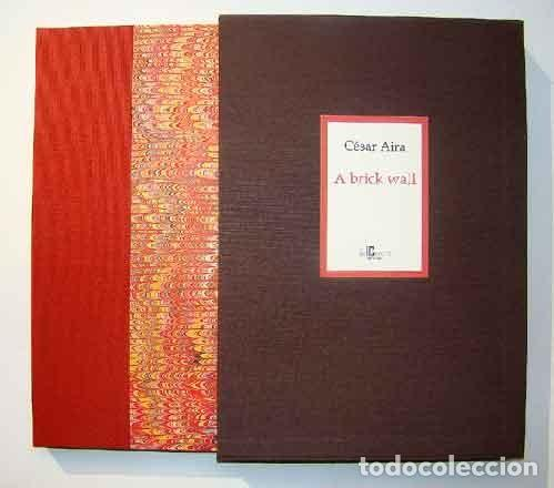Libros: Aira, César - A brick wall - PRIMERA EDICIÓN FIRMADA Y NUMERADA - Foto 2 - 201302280
