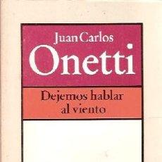 Libros: ONETTI, JUAN CARLOS - DEJEMOS HABLAR AL VIENTO - PRIMERA EDICIÓN . Lote 201919793