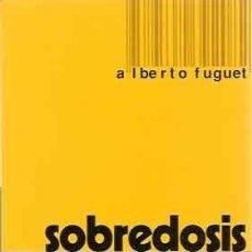 Libros: FUGUET, ALBERTO - SOBREDOSIS. Lote 202014267