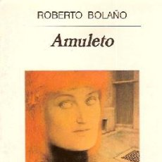 Libros: BOLAÑO, ROBERTO - AMULETO - PRIMERA EDICIÓN. Lote 202371360