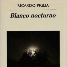 Libros: PIGLIA, RICARDO - BLANCO NOCTURNO - PRIMERA EDICIÓN. Lote 202808776