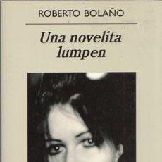 Libros: BOLAÑO, ROBERTO - UNA NOVELITA LUMPEN - PRIMERA EDICIÓN. Lote 202810531
