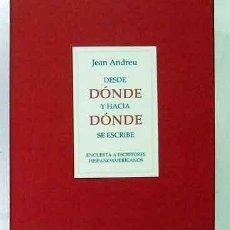 Libros: ANDREU, JEAN - DESDE DÓNDE Y HACIA DÓNDE SE ESCRIBE. ENCUESTA A ESCRITORES HISPANOAMERICANOS. Lote 202944353