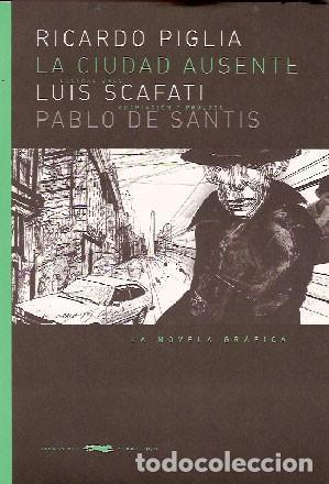 PIGLIA, RICARDO; SCAFATI, LUIS; DE SANTIS, PABLO - LA CIUDAD AUSENTE - COMIC - PRIMERA EDICIÓN (Libros Nuevos - Narrativa - Literatura Hispanoamericana)