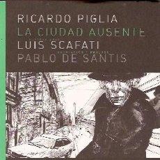 Libros: PIGLIA, RICARDO; SCAFATI, LUIS; DE SANTIS, PABLO - LA CIUDAD AUSENTE - COMIC - PRIMERA EDICIÓN. Lote 203938273