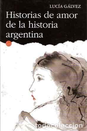 GÁLVEZ, LUCÍA - HISTORIAS DE AMOR DE LA HISTORIA ARGENTINA (Libros Nuevos - Narrativa - Literatura Hispanoamericana)