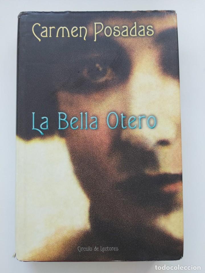 LIBRO LA BELLA OTERO, DE CARMEN POSADAS (Libros Nuevos - Narrativa - Literatura Hispanoamericana)