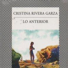 Libros: LO ANTERIOR. CRISTINA RIVERA GARZA. TUSQUETS. 2012.. Lote 217016400