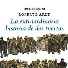 Libros: LA EXTRAORDINARIA HISTORIA DE DOS TUERTOS - ROBERTO ARLT- GASTOS DE ENVIO GRATIS. Lote 222328462