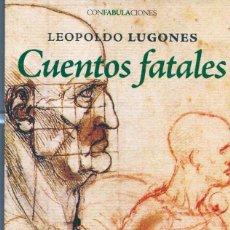 Libros: CUENTOS FATALES AUTOR: ( LEOPOLDO LUGONES ). Lote 222415183