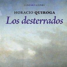 Libros: LOS DESTERRADOS AUTOR: ( HORACIO QUIROGA ). Lote 222415261