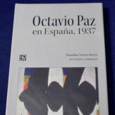 Libros: OCTAVIO PAZ EN ESPAÑA, 1937/ANTOLOGÍA Y PRÓL. DE DANUBIO TORRES FIERRO (TEZONTLE) - TORRES, DANUBIO. Lote 222500448