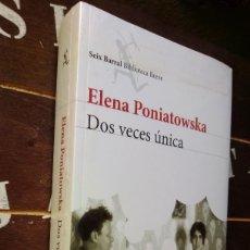 Libros: ELENA PONIATOWSKA: DOS VECES ÚNICA (SEIX BARRAL. NUEVO. PRECINTADO). Lote 222788641