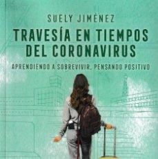 Libros: TRAVESÍA EN TIEMPOS DE CORONAVIRUS. APRENDIENDO A SOBREVIVIR (SUELY JIMÉNEZ) MEDINALIBER 2020. Lote 225595057