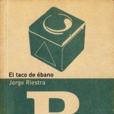 Libros: EL TACO DE ÉBANO. JORGE RIESTRA. Lote 229163560