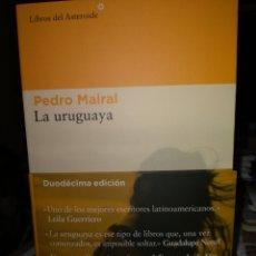 Libros: PEDRO MAIRAL . LA URUGUAYA. LIBROS DEL ASTEROIDE. Lote 239514640