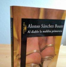 Libros: AL DIABLO LA MALDITA PRIMAVERA. AUTOR: ALONSO SÁNCHEZ BAUTE. Lote 255435605